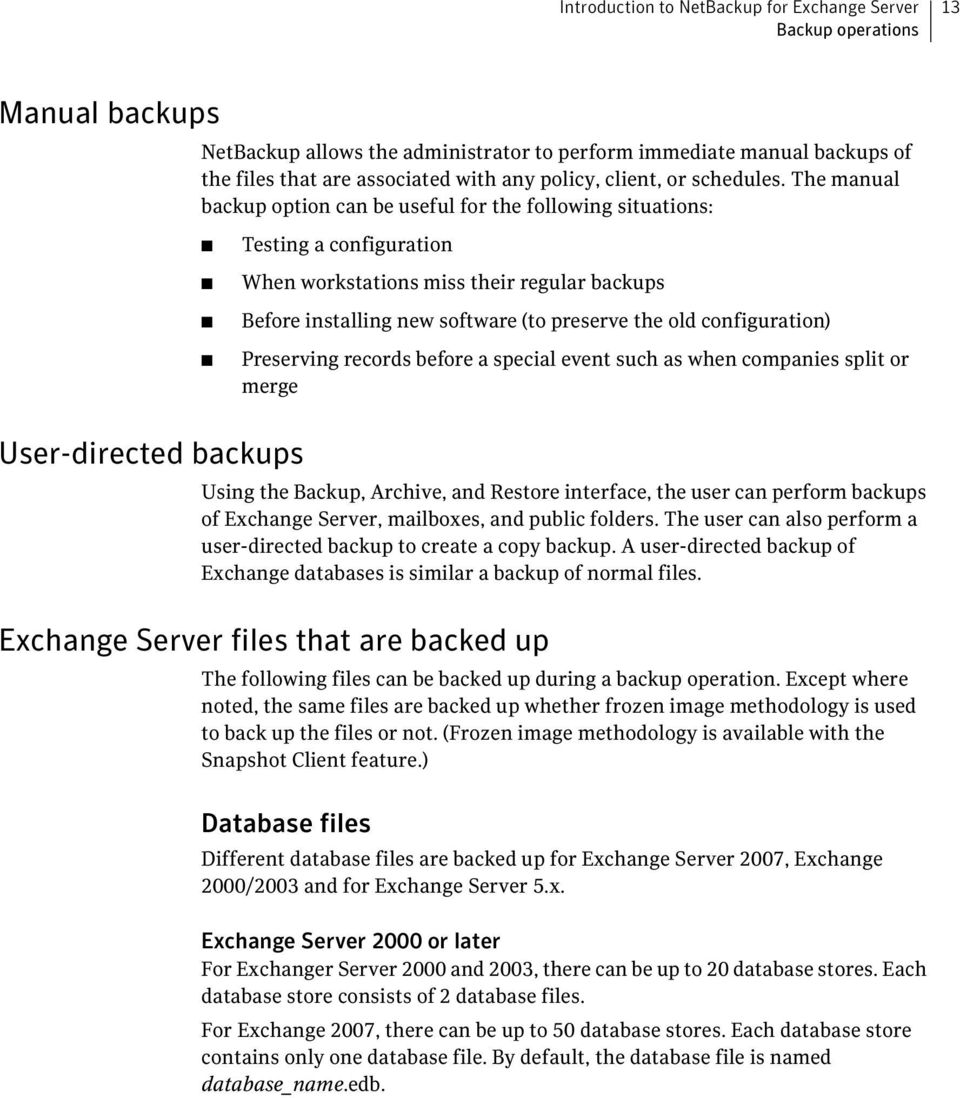 The manual backup option can be useful for the following situations: Testing a configuration When workstations miss their regular backups Before installing new software (to preserve the old
