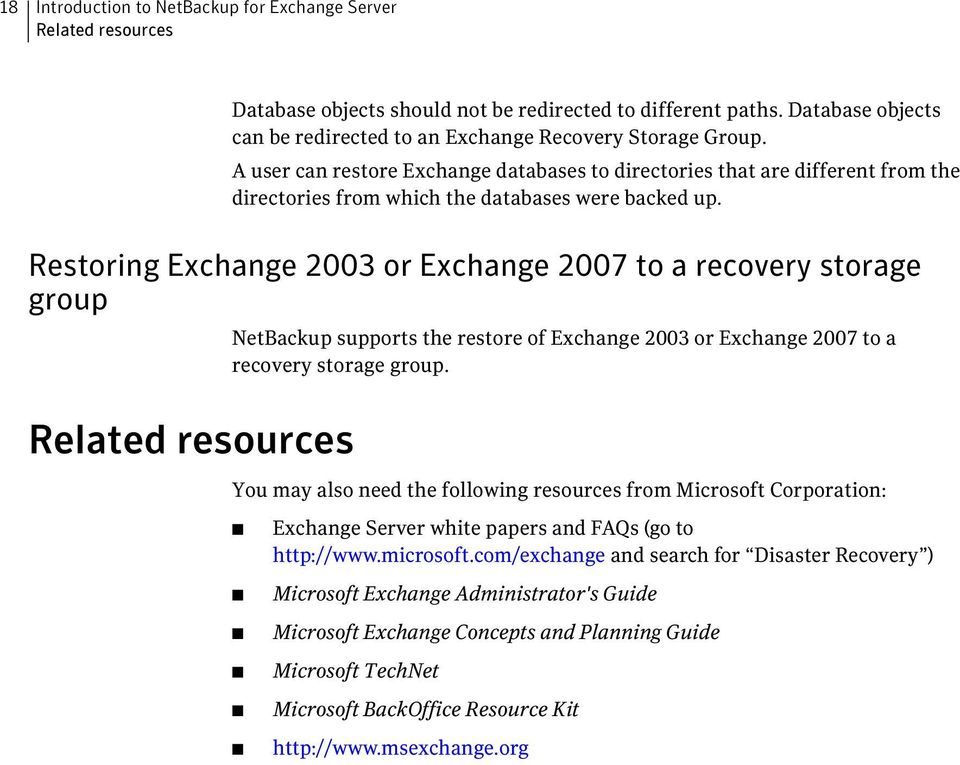 A user can restore Exchange databases to directories that are different from the directories from which the databases were backed up.