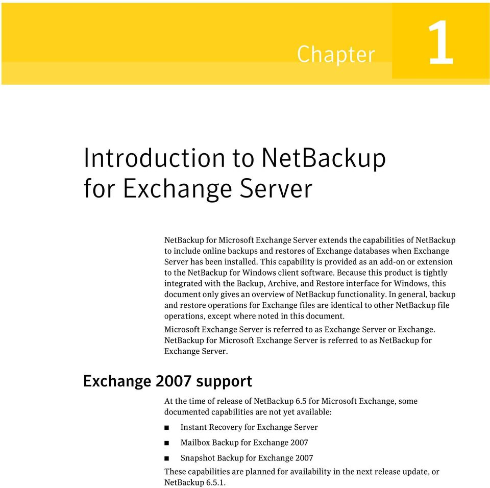 Because this product is tightly integrated with the Backup, Archive, and Restore interface for Windows, this document only gives an overview of NetBackup functionality.