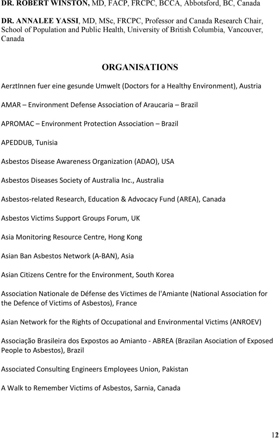 gesunde Umwelt (Doctors for a Healthy Environment), Austria AMAR Environment Defense Association of Araucaria Brazil APROMAC Environment Protection Association Brazil APEDDUB, Tunisia Asbestos