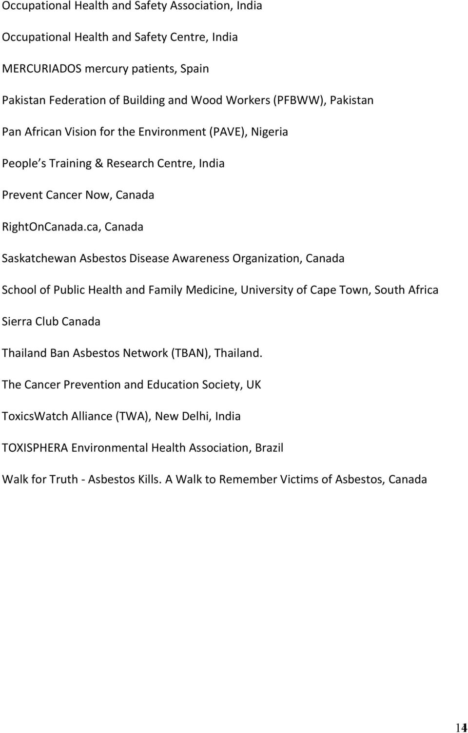 ca, Canada Saskatchewan Asbestos Disease Awareness Organization, Canada School of Public Health and Family Medicine, University of Cape Town, South Africa Sierra Club Canada Thailand Ban Asbestos