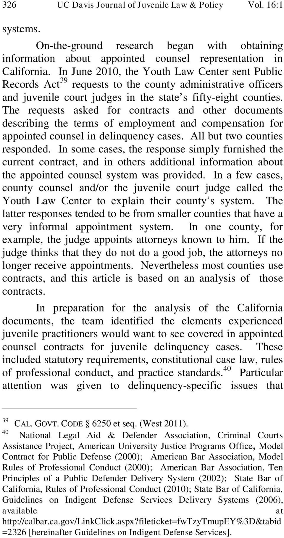 The requests asked for contracts and other documents describing the terms of employment and compensation for appointed counsel in delinquency cases. All but two counties responded.