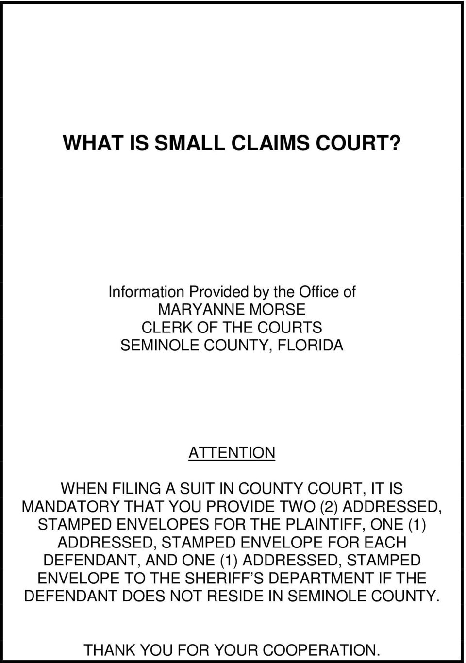 FILING A SUIT IN COUNTY COURT, IT IS MANDATORY THAT YOU PROVIDE TWO (2) ADDRESSED, STAMPED ENVELOPES FOR THE