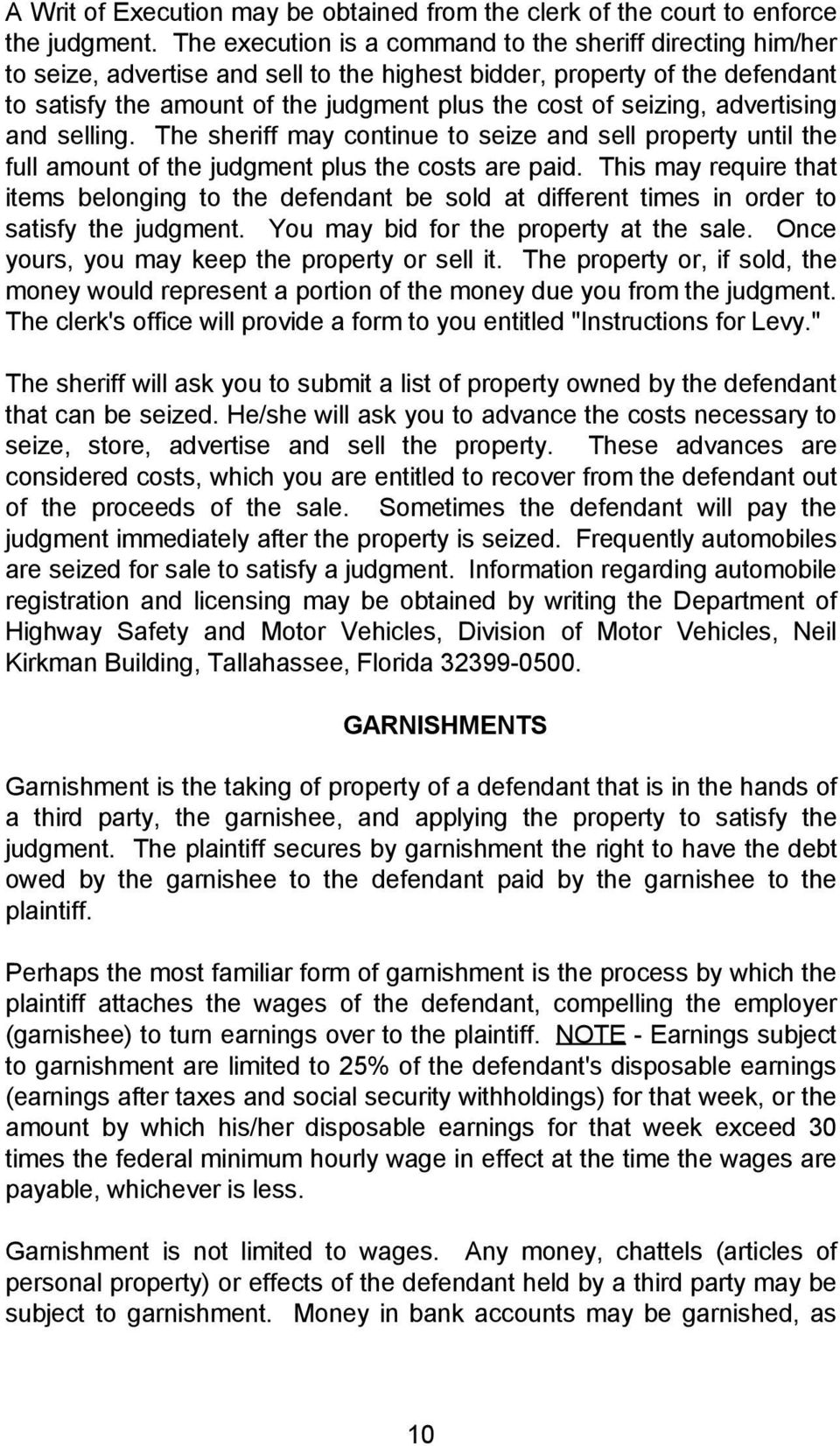 seizing, advertising and selling. The sheriff may continue to seize and sell property until the full amount of the judgment plus the costs are paid.