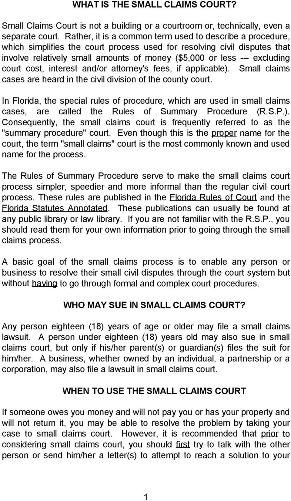 excluding court cost, interest and/or attorney's fees, if applicable). Small claims cases are heard in the civil division of the county court.