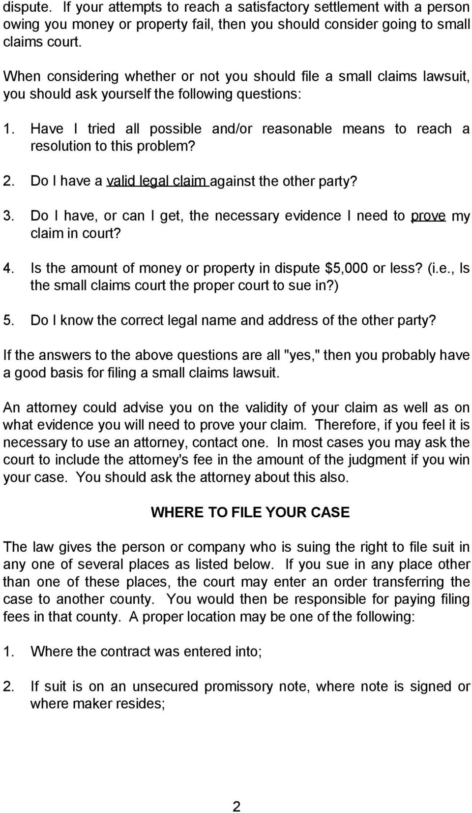 Have I tried all possible and/or reasonable means to reach a resolution to this problem? 2. Do I have a valid legal claim against the other party? 3.