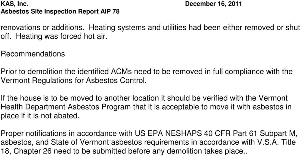 If the house is to be moved to another location it should be verified with the Vermont Health Department Asbestos Program that it is acceptable to move it with asbestos in place if it is not