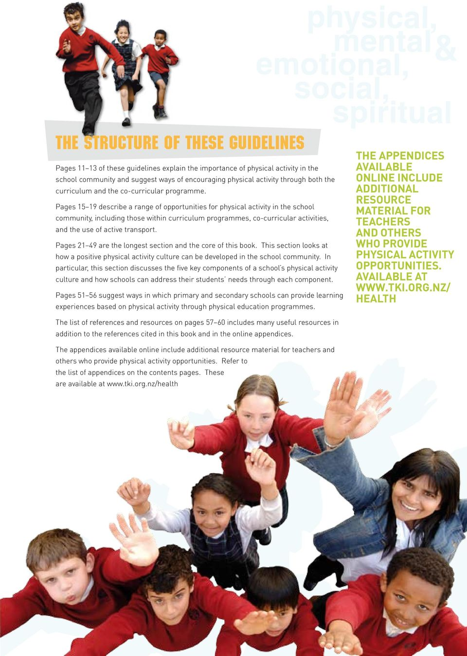 Pages 15 19 describe a range of opportunities for physical activity in the school community, including those within curriculum programmes, co-curricular activities, and the use of active transport.