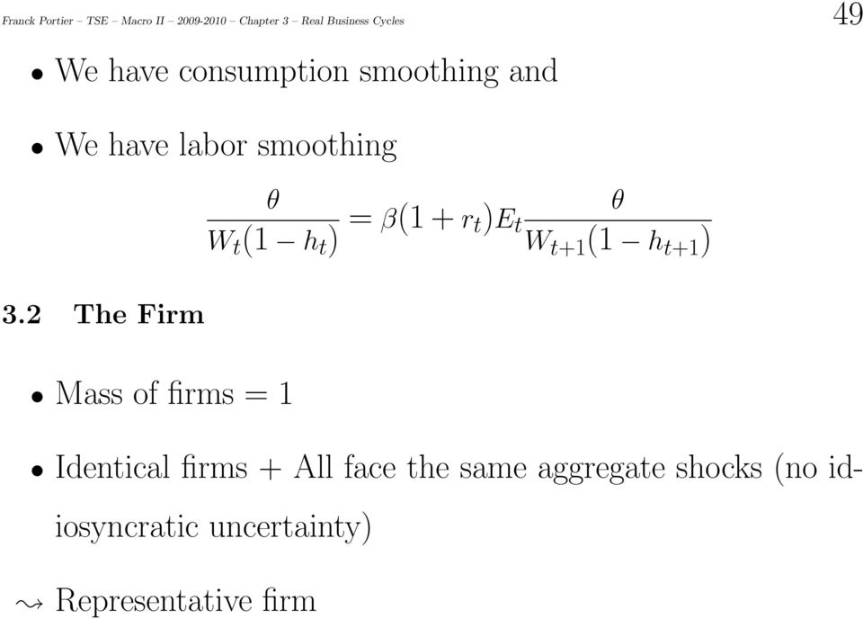 2 The Firm θ W t (1 h t ) = β(1 + r t)e t W t+1 (1 h t+1 ) Mass of firms = 1
