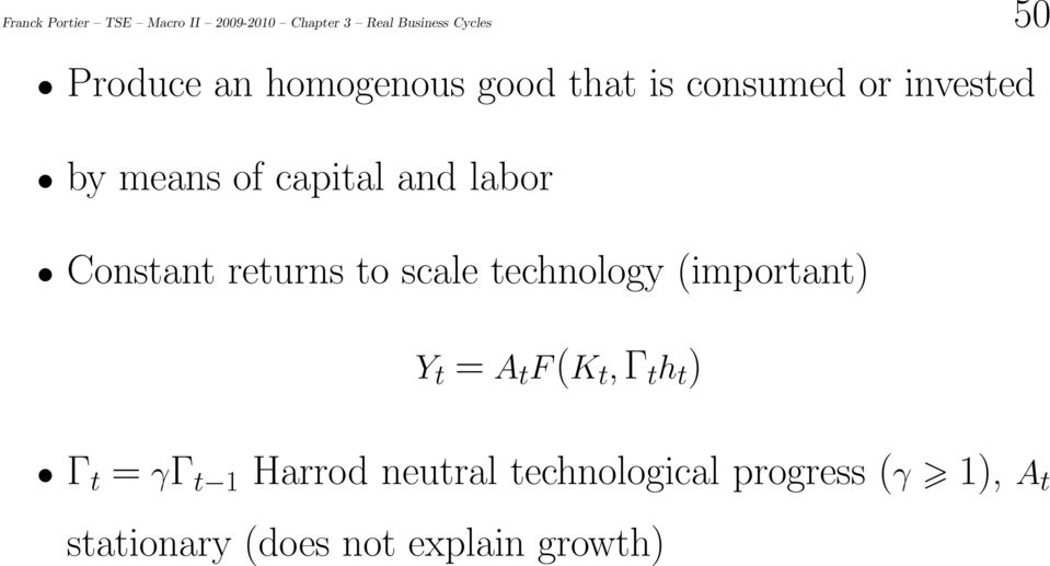 Constant returns to scale technology (important) Y t = A t F(K t, Γ t h t ) Γ t =