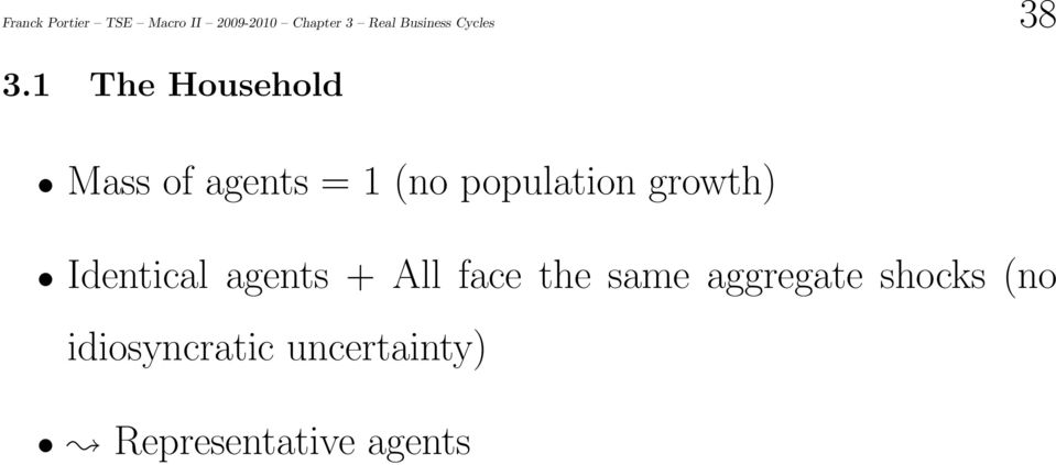 1 The Household Mass of agents = 1 (no population growth)