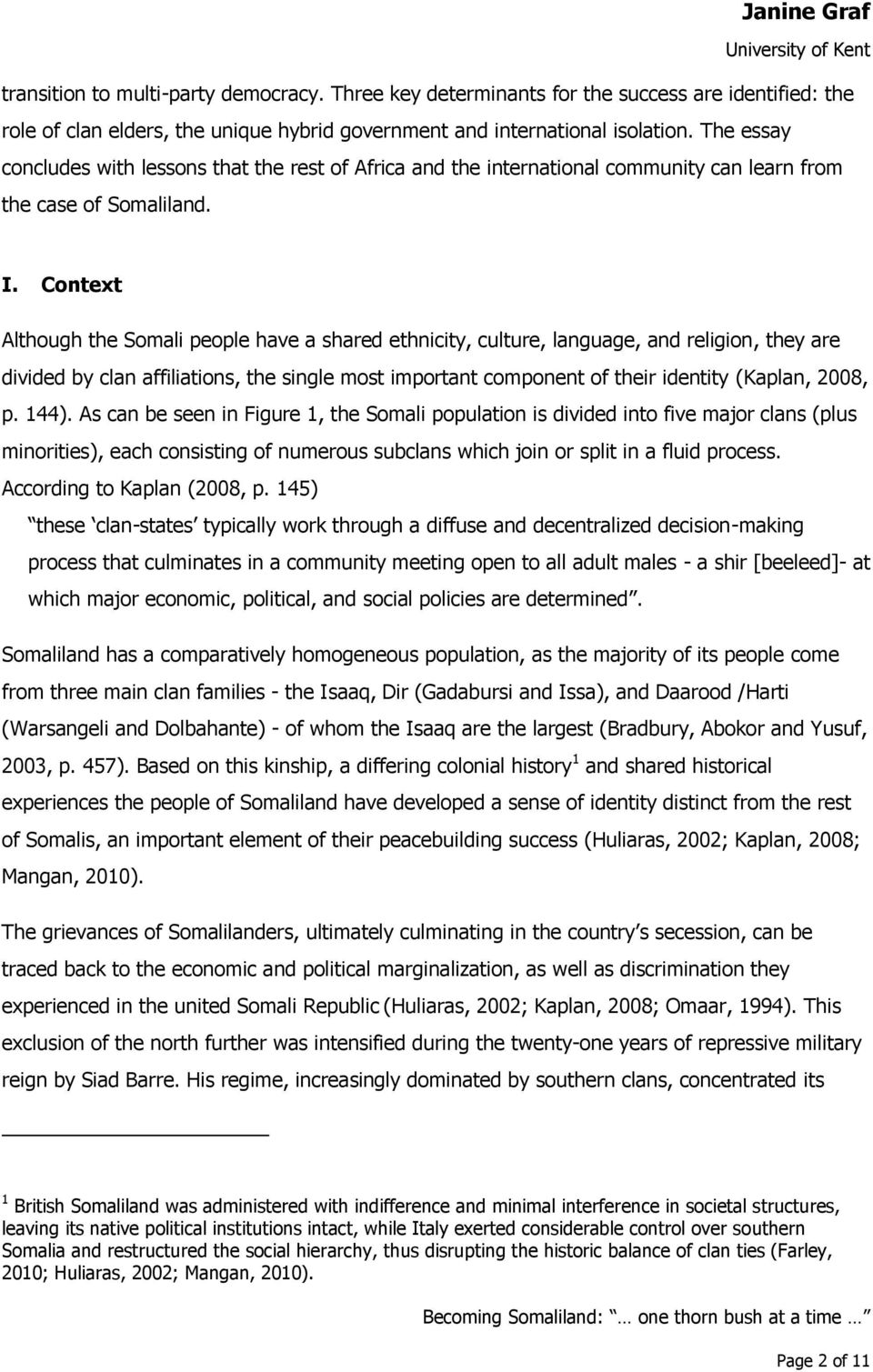 Context Although the Somali people have a shared ethnicity, culture, language, and religion, they are divided by clan affiliations, the single most important component of their identity (Kaplan,