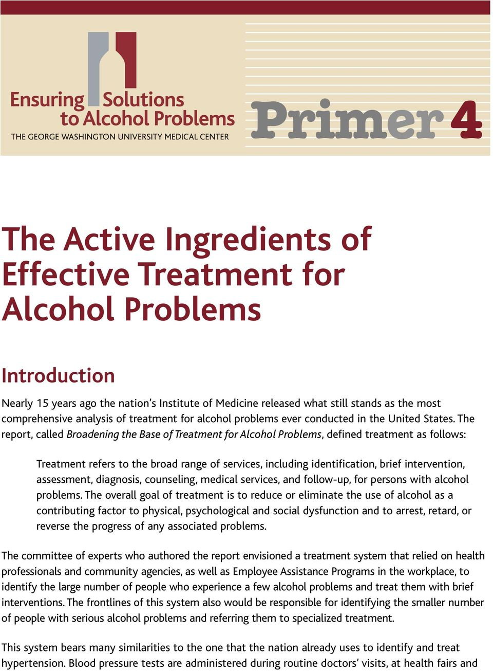 The report, called Broadening the Base of Treatment for Alcohol Problems, defined treatment as follows: Treatment refers to the broad range of services, including identification, brief intervention,