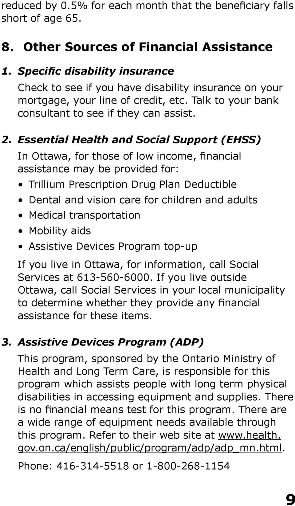 Essential Health and Social Support (EHSS) In Ottawa, for those of low income, financial assistance may be provided for: Trillium Prescription Drug Plan Deductible Dental and vision care for children