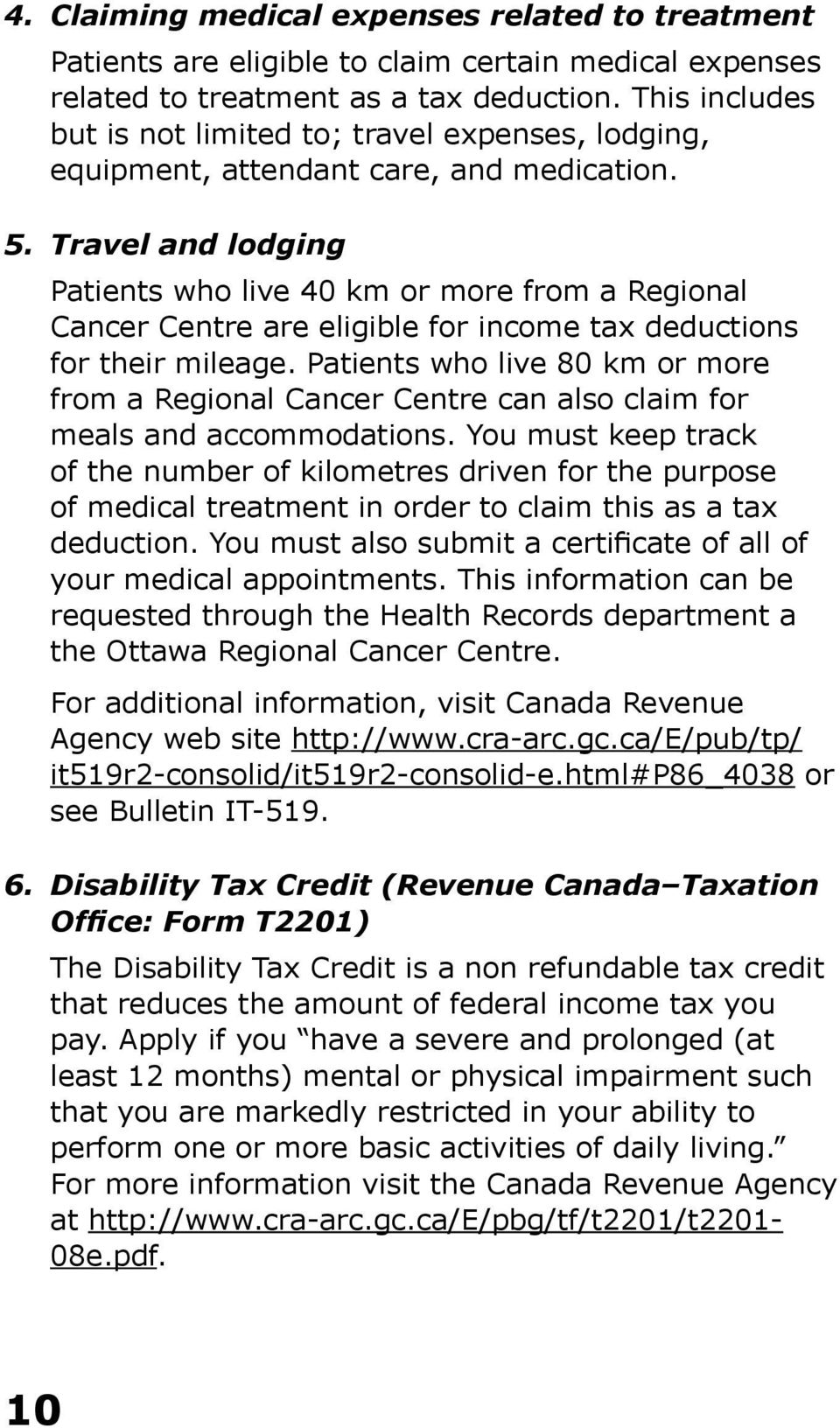 Travel and lodging Patients who live 40 km or more from a Regional Cancer Centre are eligible for income tax deductions for their mileage.