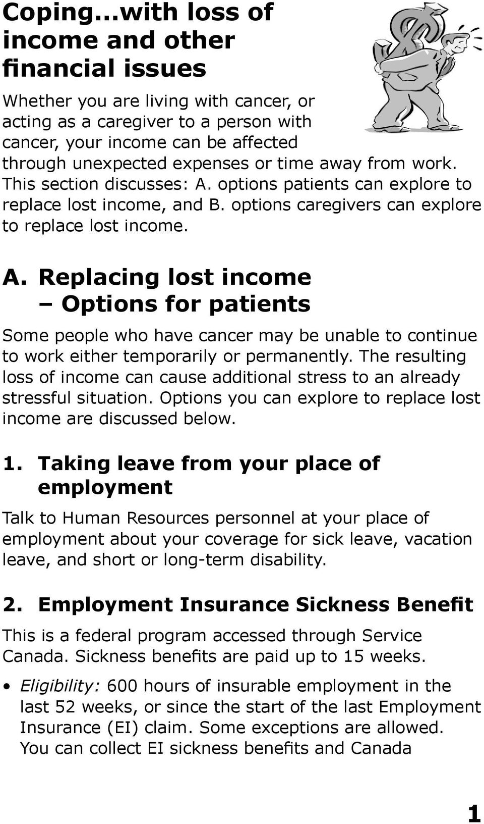 away from work. This section discusses: A. options patients can explore to replace lost income, and B. options caregivers can explore to replace lost income. A. Replacing lost income Options for patients Some people who have cancer may be unable to continue to work either temporarily or permanently.