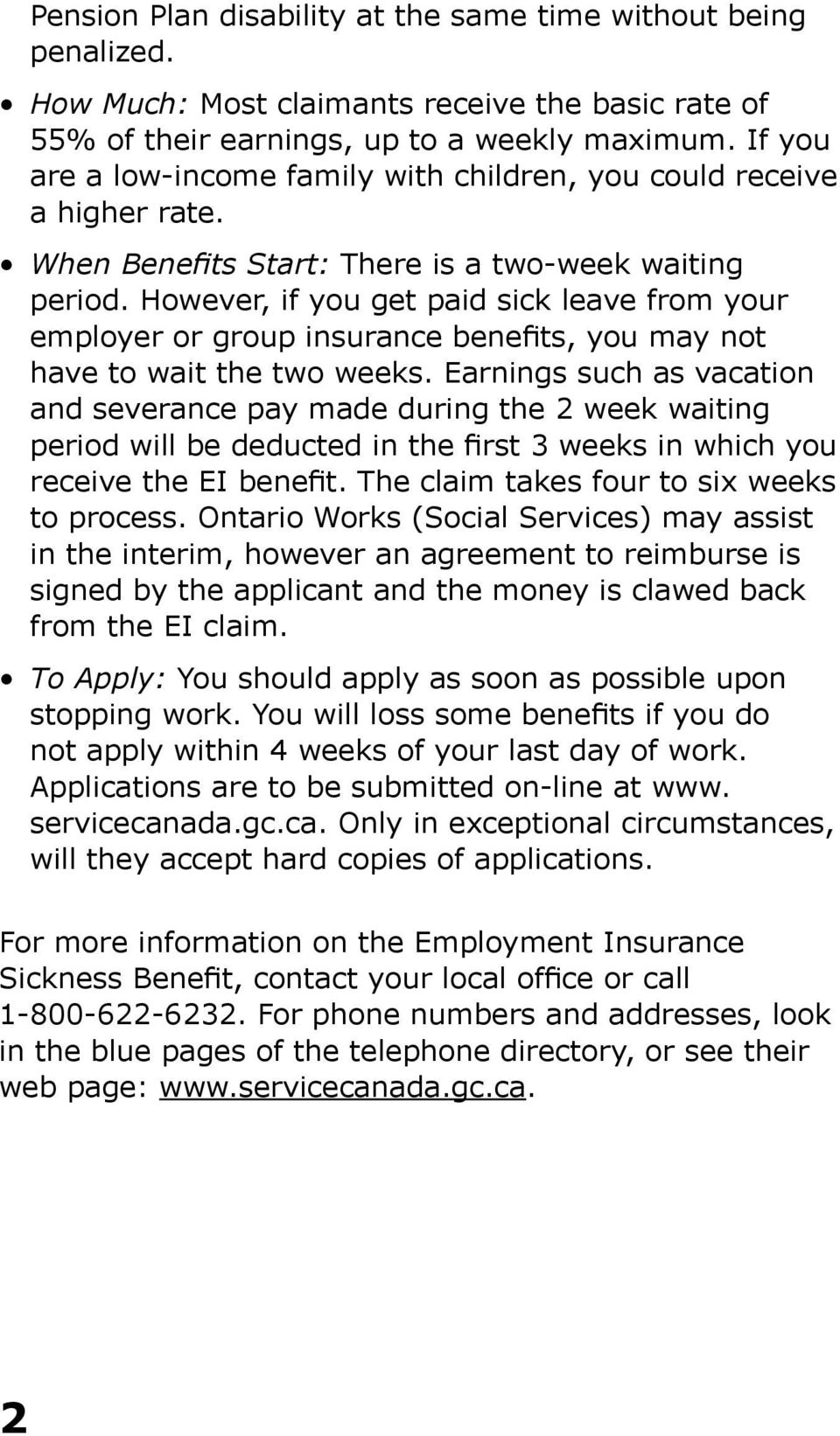 However, if you get paid sick leave from your employer or group insurance benefits, you may not have to wait the two weeks.