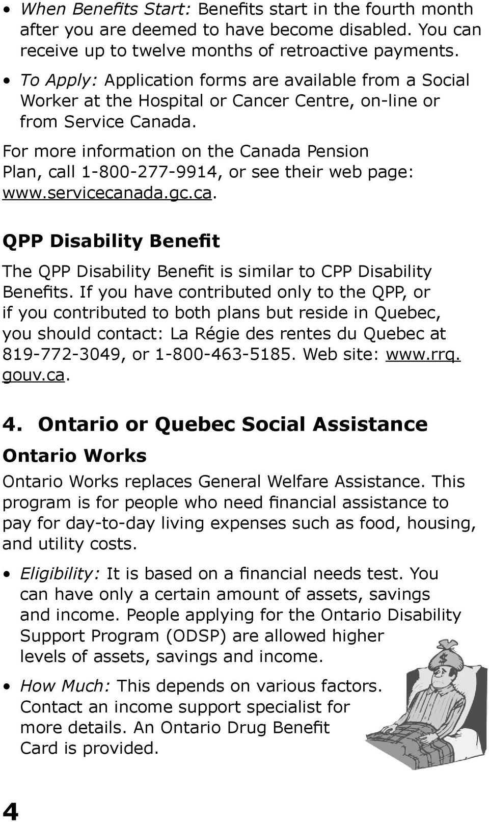For more information on the Canada Pension Plan, call 1-800-277-9914, or see their web page: www.servicecanada.gc.ca. QPP Disability Benefit The QPP Disability Benefit is similar to CPP Disability Benefits.