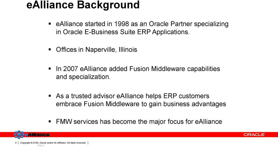 Offices in Naperville, Illinois In 2007 ealliance added Fusion Middleware capabilities and