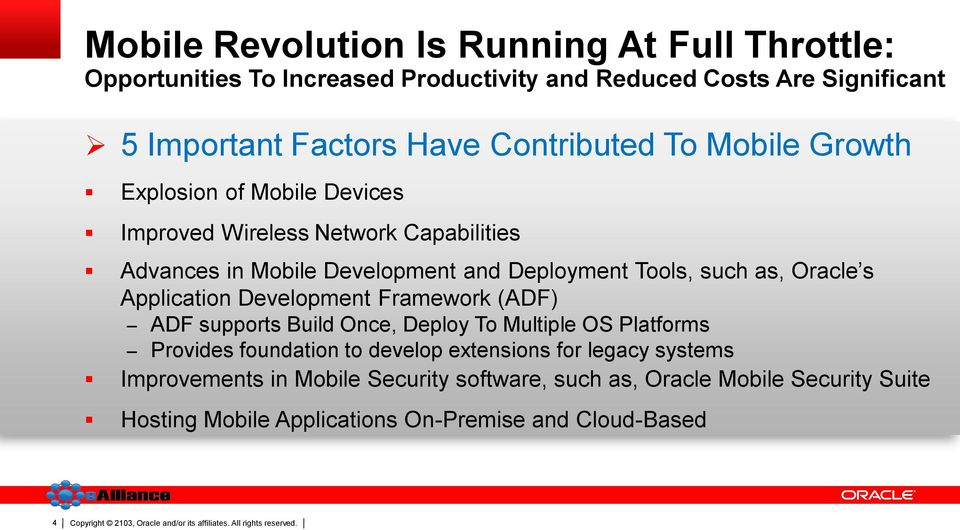 such as, Oracle s Application Development Framework (ADF) ADF supports Build Once, Deploy To Multiple OS Platforms Provides foundation to develop