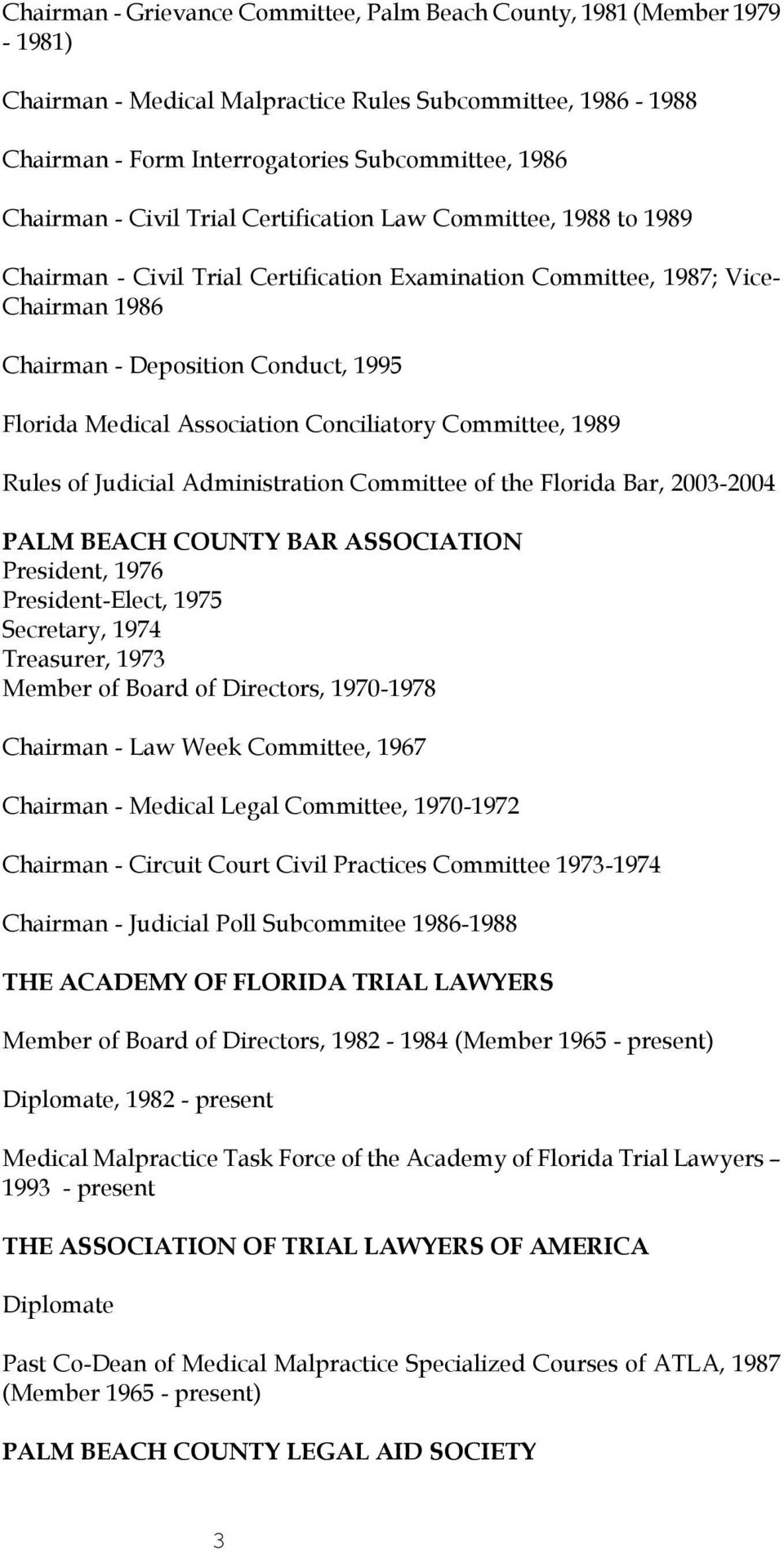 Association Conciliatory Committee, 1989 Rules of Judicial Administration Committee of the Florida Bar, 2003-2004 PALM BEACH COUNTY BAR ASSOCIATION President, 1976 President-Elect, 1975 Secretary,