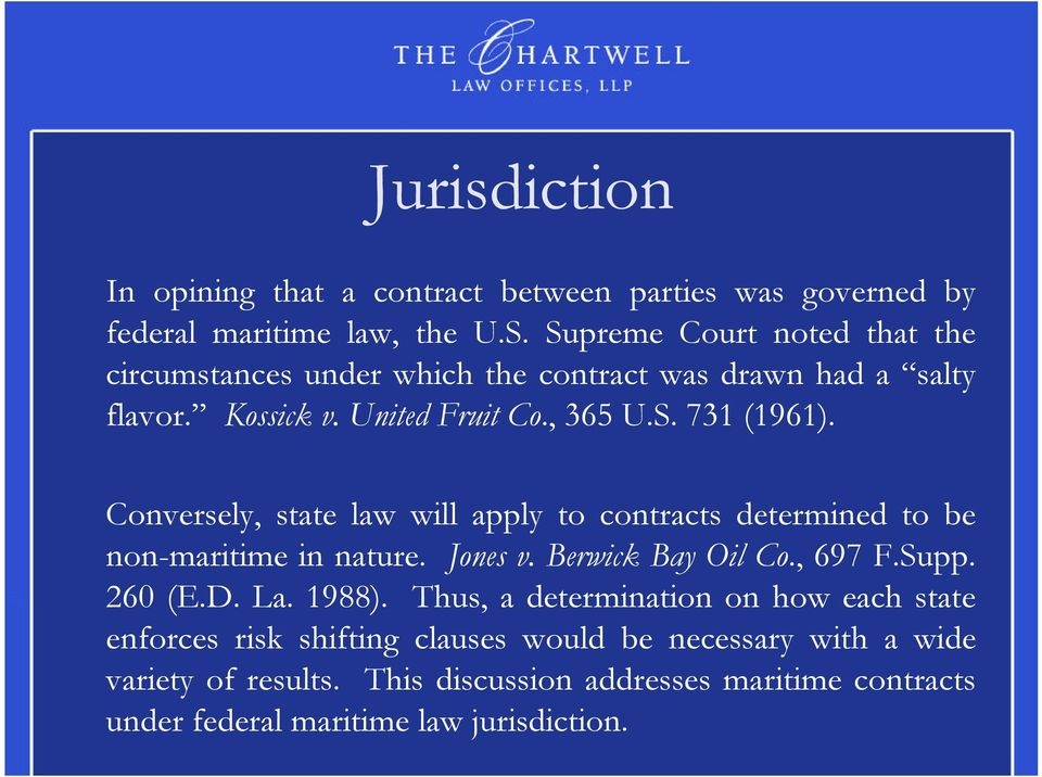 Conversely, state law will apply to contracts determined to be non-maritime in nature. Jones v. Berwick Bay Oil Co., 697 F.Supp. 260 (E.D. La. 1988).