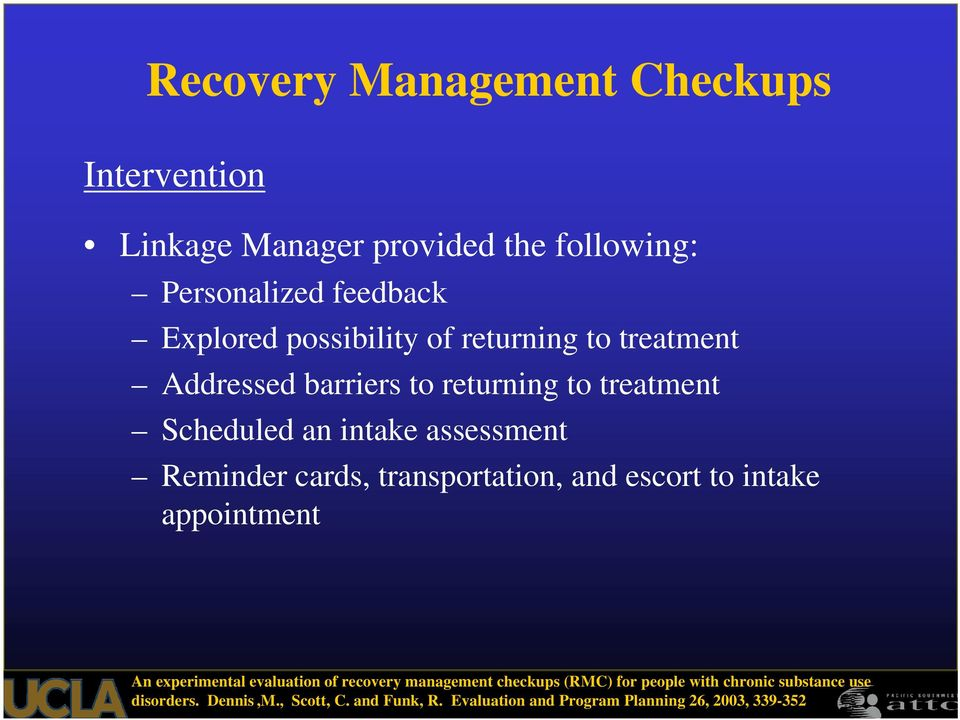 cards, transportation, and escort to intake appointment An experimental evaluation of recovery management checkups (RMC)