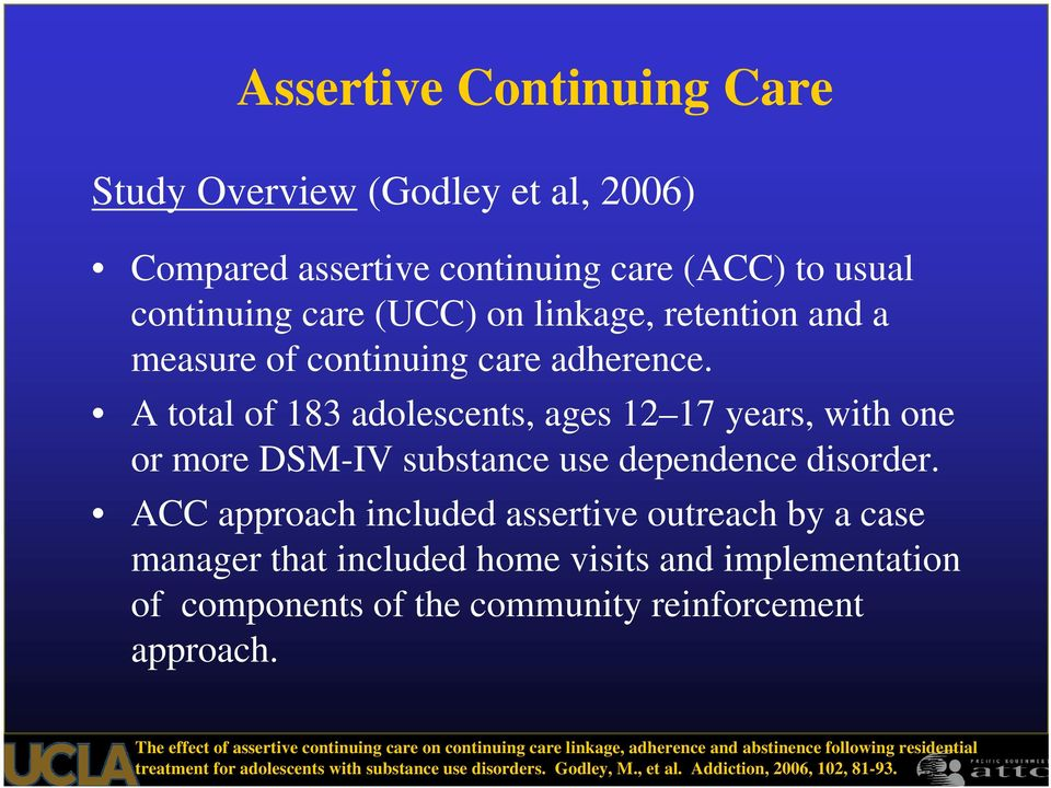 ACC approach included assertive outreach by a case manager that included home visits and implementation of components of the community reinforcement approach.