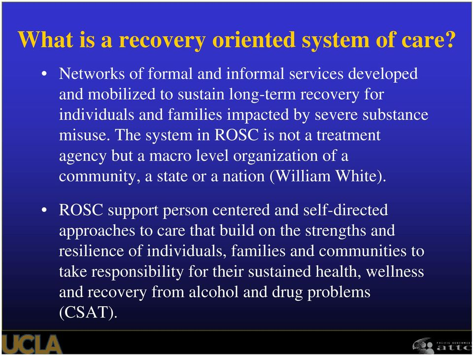 substance misuse. The system in ROSC is not a treatment agency but a macro level organization of a community, a state or a nation (William White).