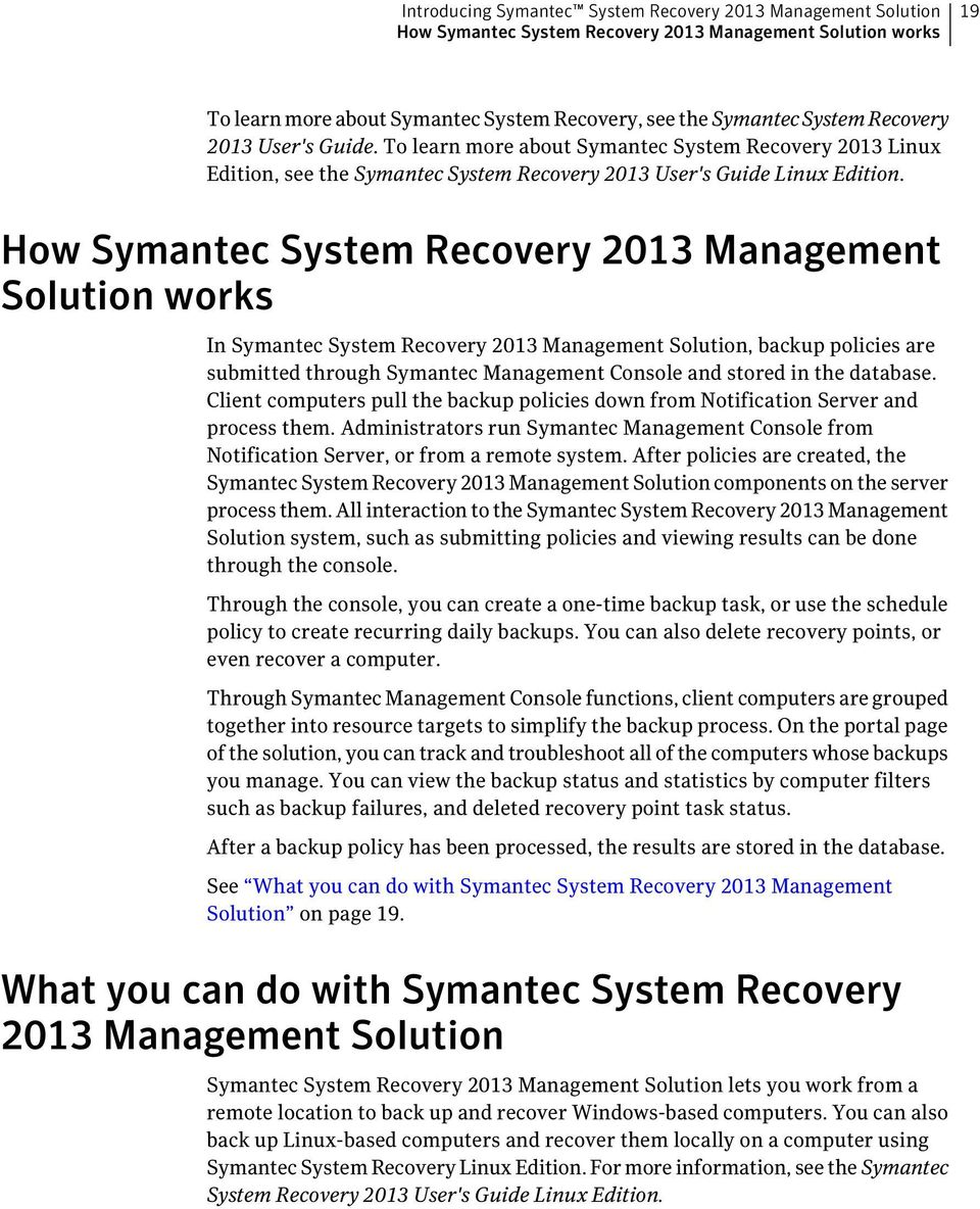 How Symantec System Recovery 2013 Management Solution works In Symantec System Recovery 2013 Management Solution, backup policies are submitted through Symantec Management Console and stored in the
