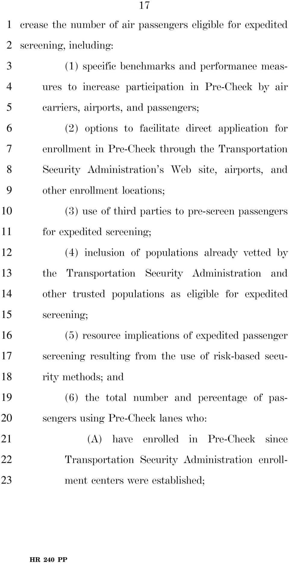 Administration s Web site, airports, and other enrollment locations; (3) use of third parties to pre-screen passengers for expedited screening; (4) inclusion of populations already vetted by the
