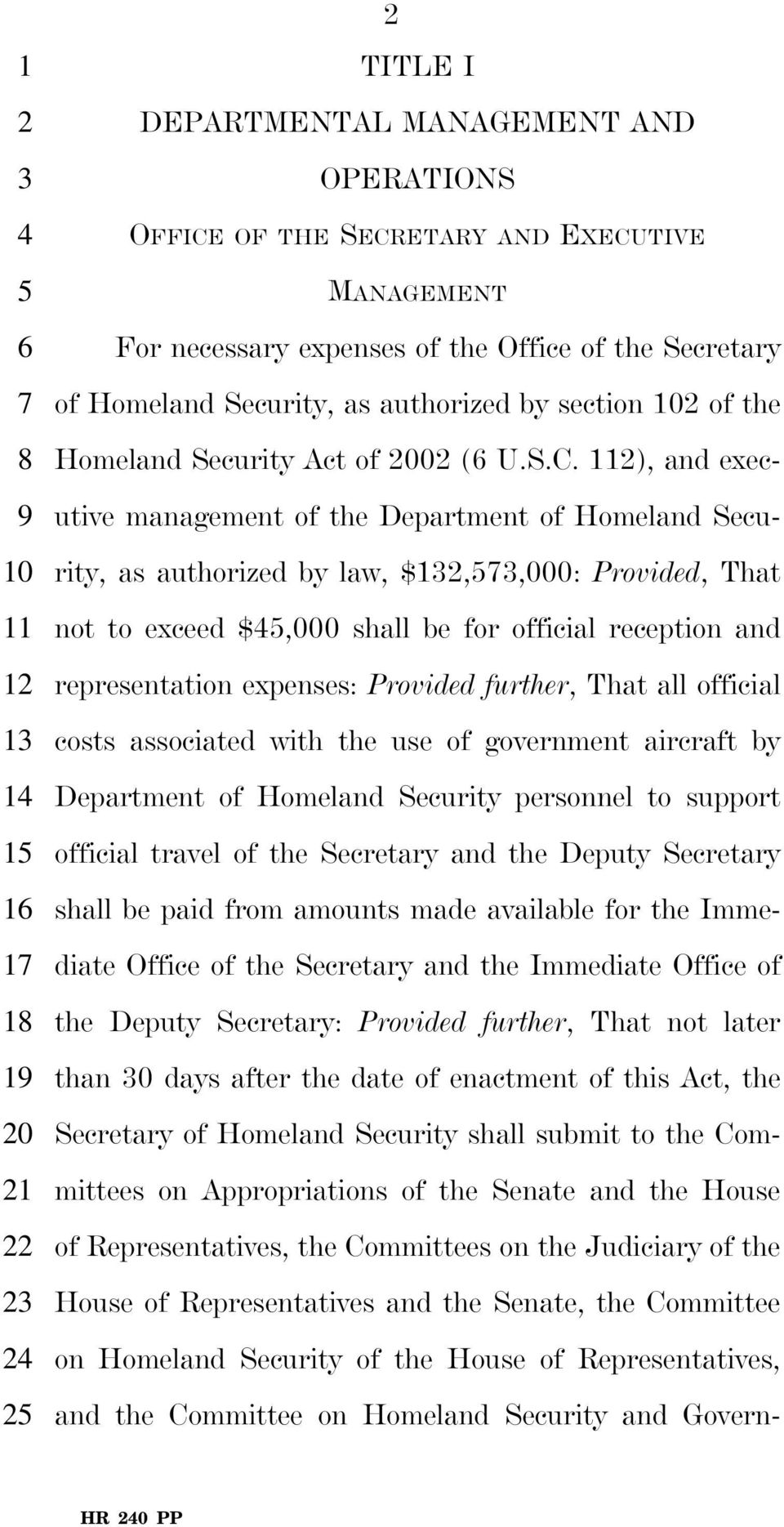 112), and executive management of the Department of Homeland Security, as authorized by law, $132,573,000: Provided, That not to exceed $45,000 shall be for official reception and representation