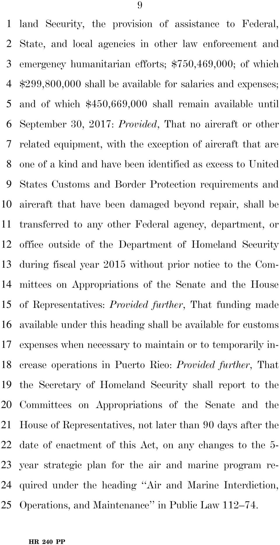 aircraft that are 8 one of a kind and have been identified as excess to United 9 States Customs and Border Protection requirements and 10 aircraft that have been damaged beyond repair, shall be 11