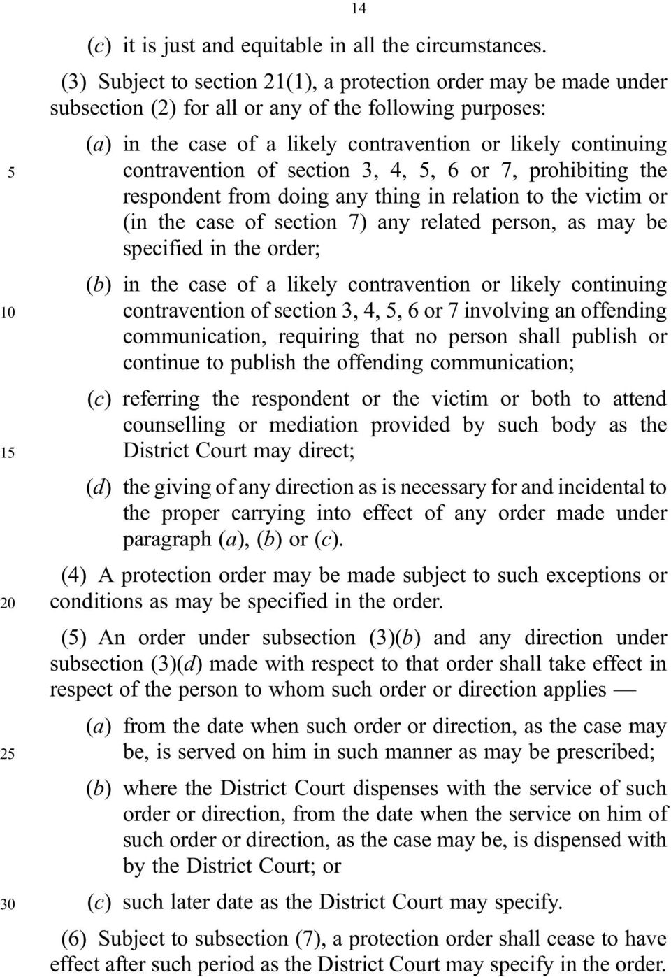 contravention of section 3, 4, 5, 6 or 7, prohibiting the respondent from doing any thing in relation to the victim or (in the case of section 7) any related person, as may be specified in the order;