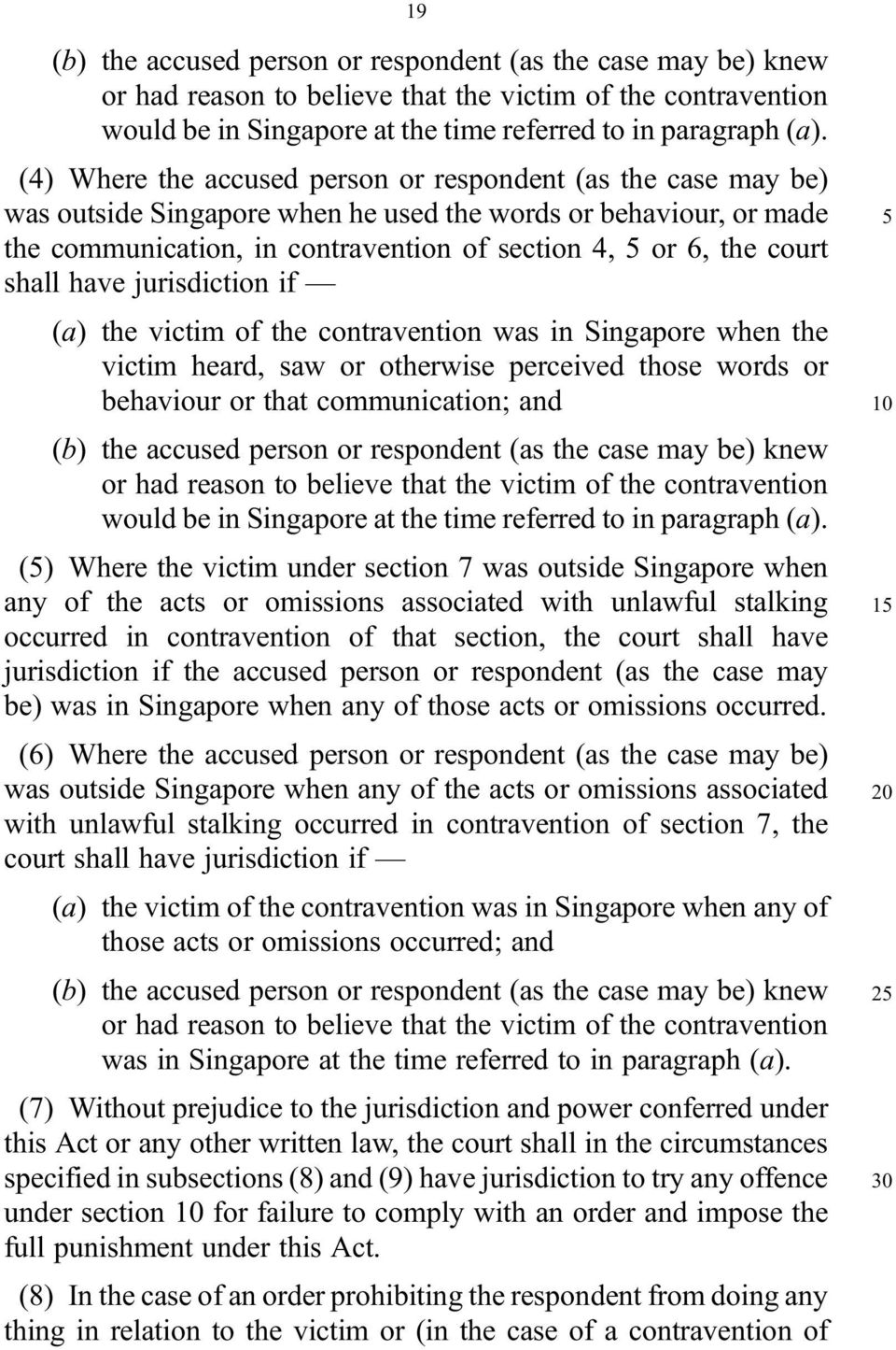 shall have jurisdiction if (a) the victim of the contravention was in Singapore when the victim heard, saw or otherwise perceived those words or behaviour or that communication; and (b) the accused