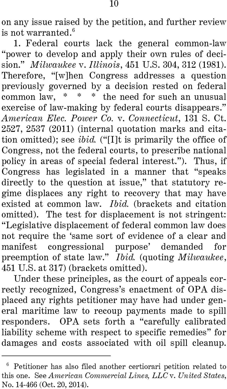 Therefore, [w]hen Congress addresses a question previously governed by a decision rested on federal common law, * * * the need for such an unusual exercise of law-making by federal courts disappears.