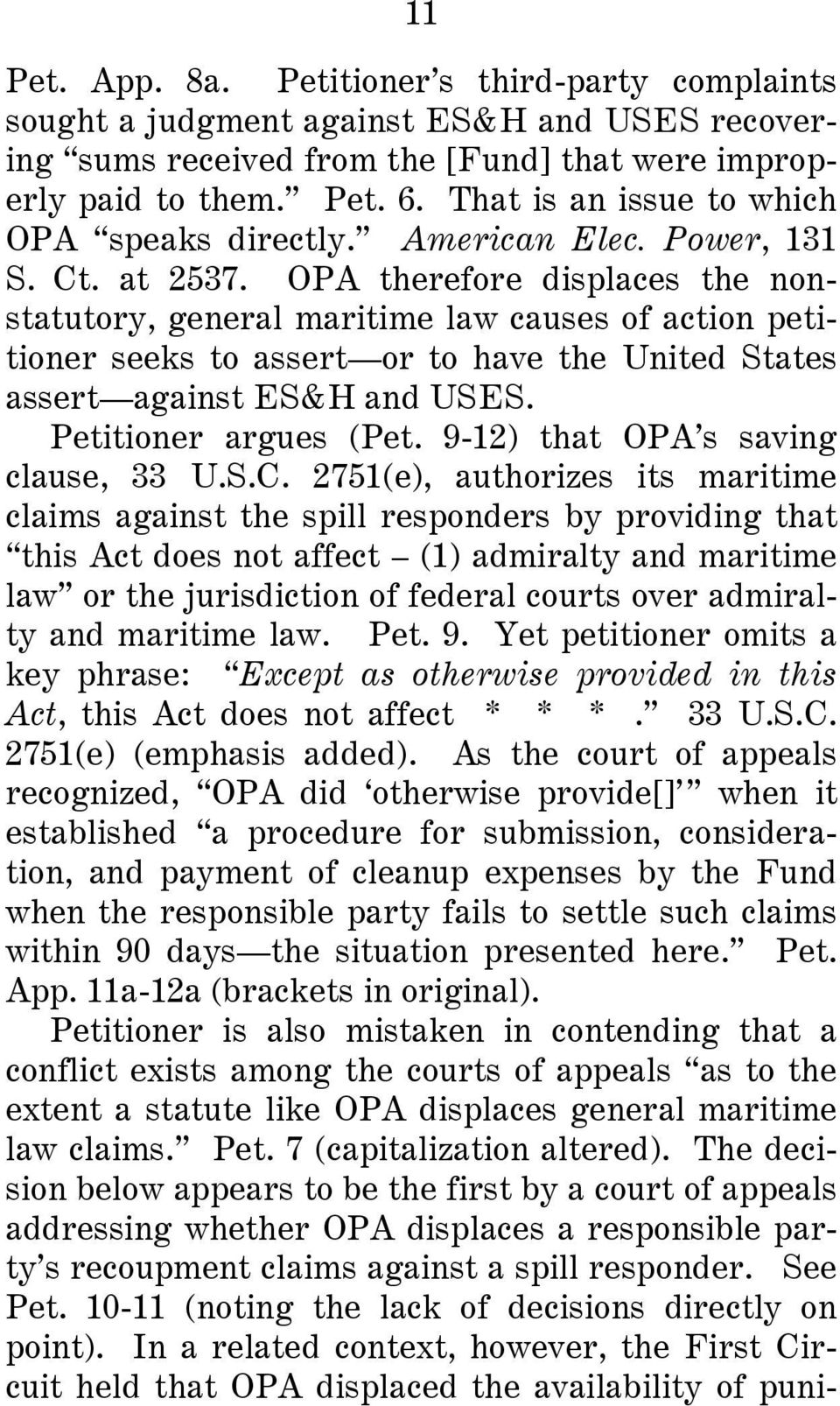 OPA therefore displaces the nonstatutory, general maritime law causes of action petitioner seeks to assert or to have the United States assert against ES&H and USES. Petitioner argues (Pet.