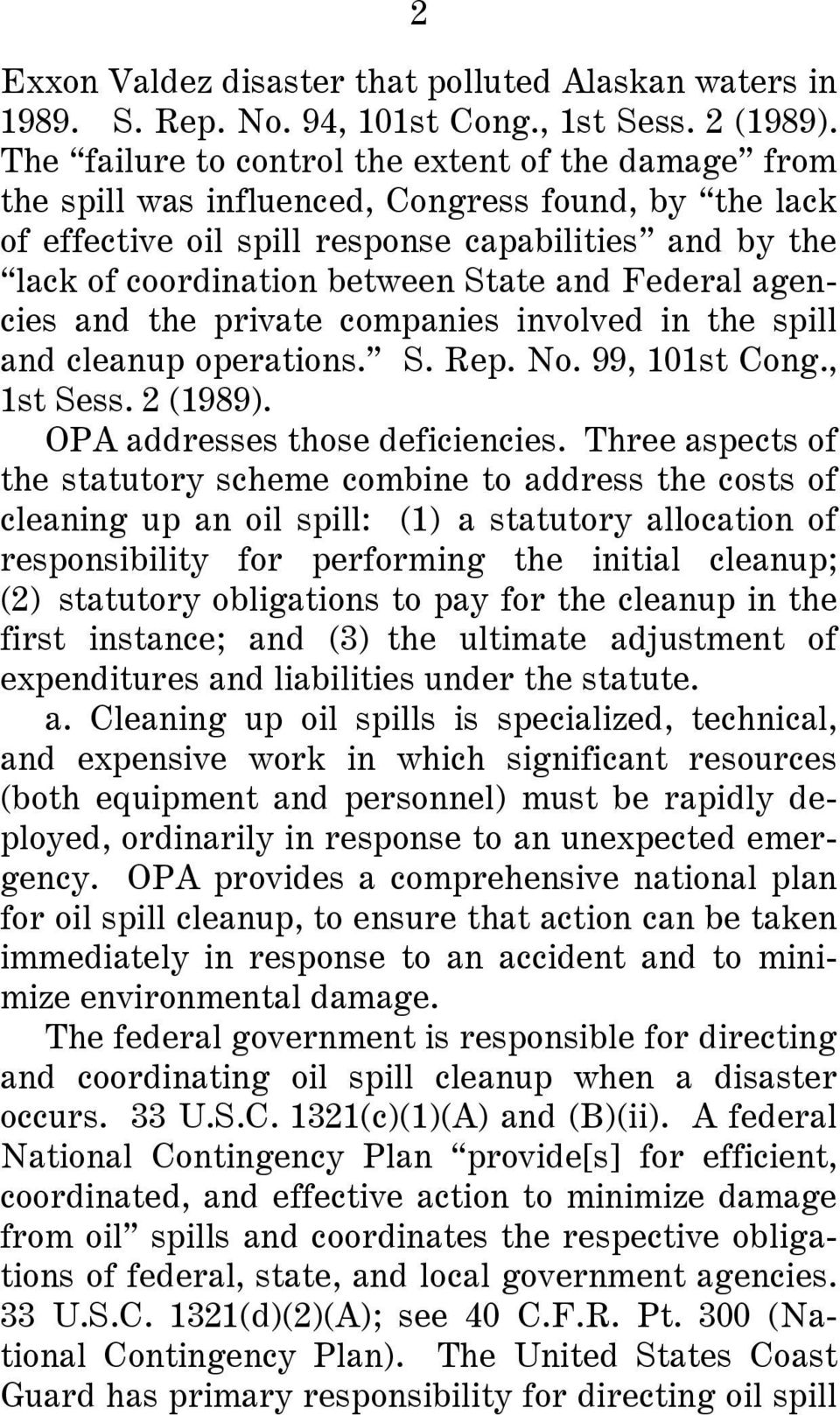 and Federal agencies and the private companies involved in the spill and cleanup operations. S. Rep. No. 99, 101st Cong., 1st Sess. 2 (1989). OPA addresses those deficiencies.