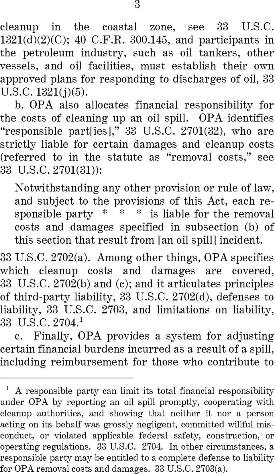 1321( j)(5). b. OPA also allocates financial responsibility for the costs of cleaning up an oil spill. OPA identifies responsible part[ies], 33 U.S.C.