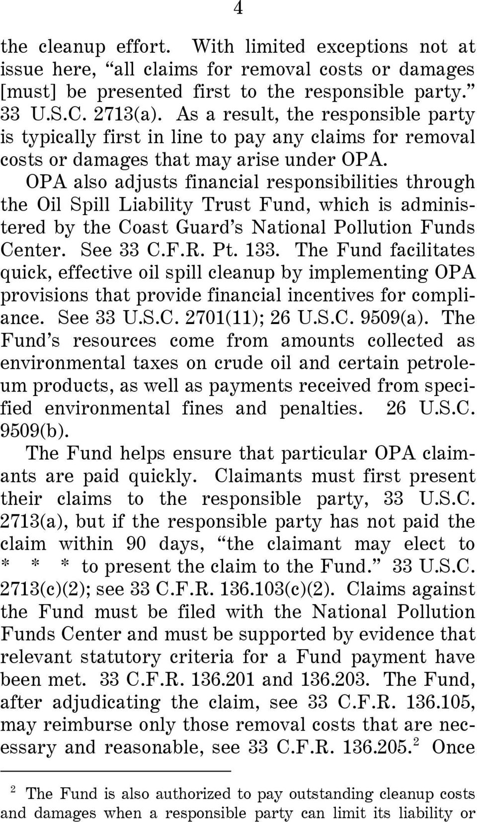 OPA also adjusts financial responsibilities through the Oil Spill Liability Trust Fund, which is administered by the Coast Guard s National Pollution Funds Center. See 33 C.F.R. Pt. 133.