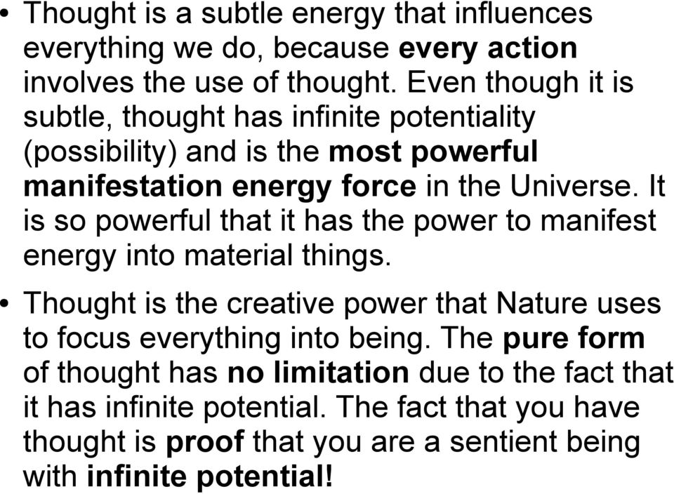 It is so powerful that it has the power to manifest energy into material things.