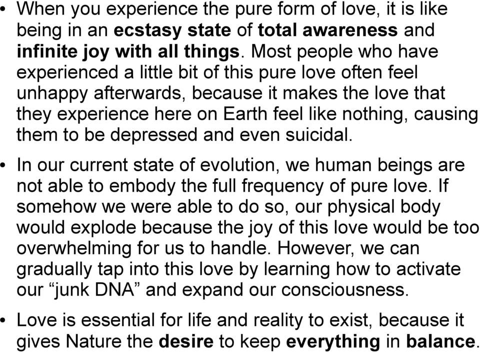 depressed and even suicidal. In our current state of evolution, we human beings are not able to embody the full frequency of pure love.
