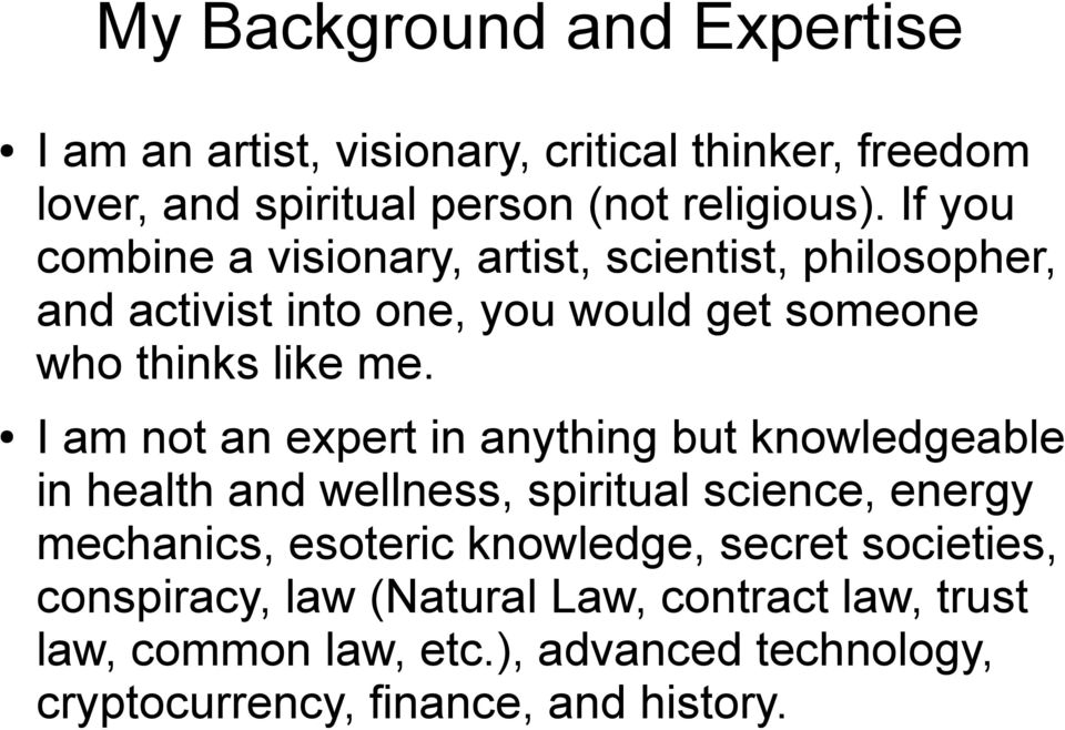 I am not an expert in anything but knowledgeable in health and wellness, spiritual science, energy mechanics, esoteric knowledge,