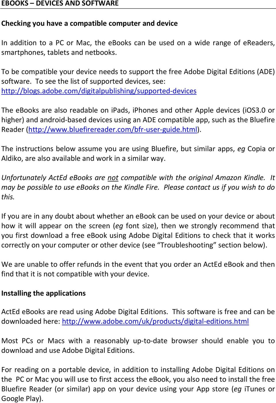 com/digitalpublishing/supported-devices The ebooks are also readable on ipads, iphones and other Apple devices (ios3.