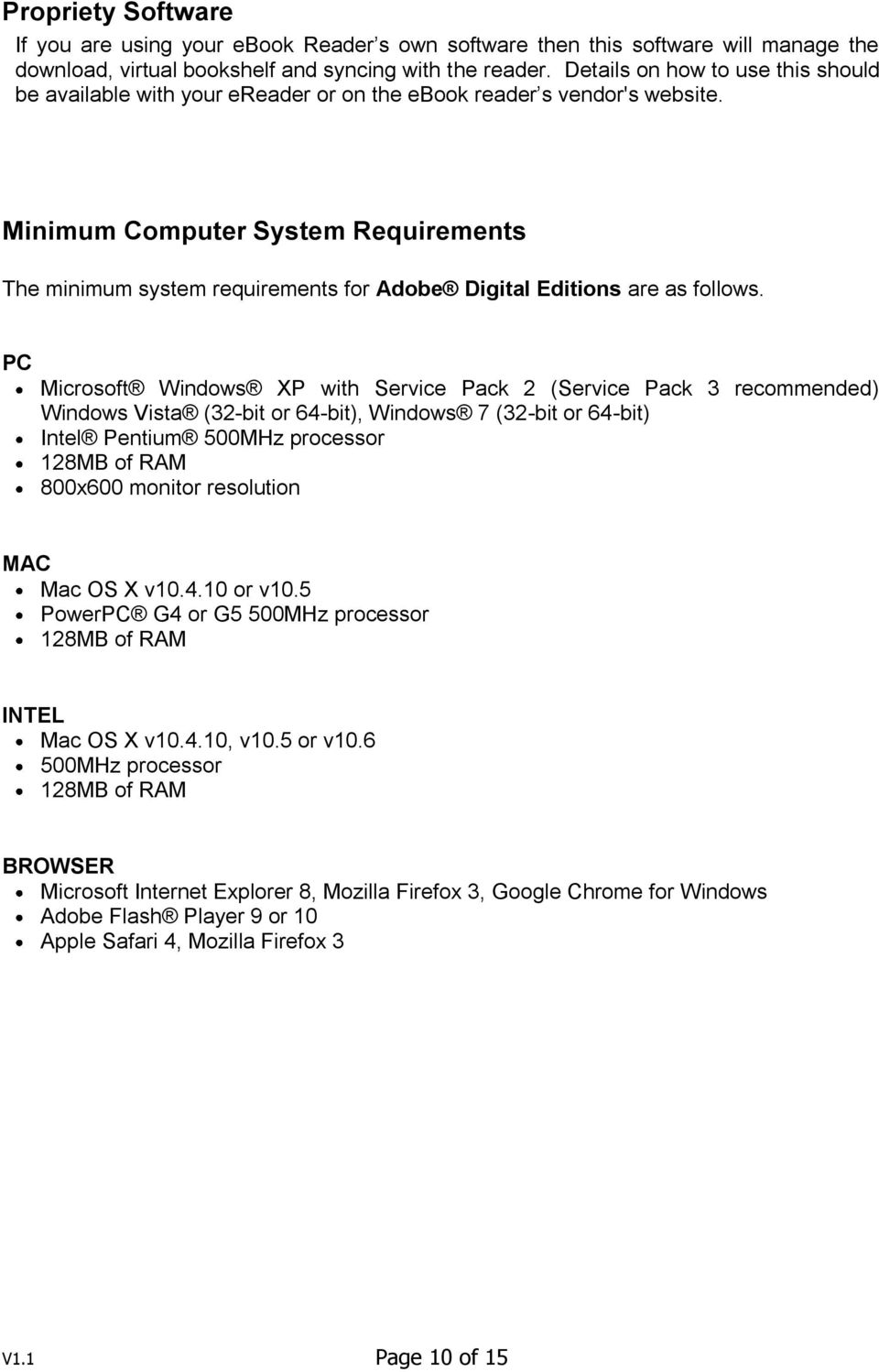 Minimum Computer System Requirements The minimum system requirements for Adobe Digital Editions are as follows.