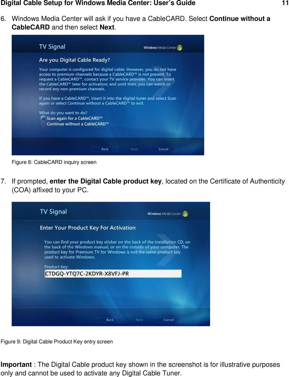 If prompted, enter the Digital Cable product key, located on the Certificate of Authenticity (COA) affixed to your PC.