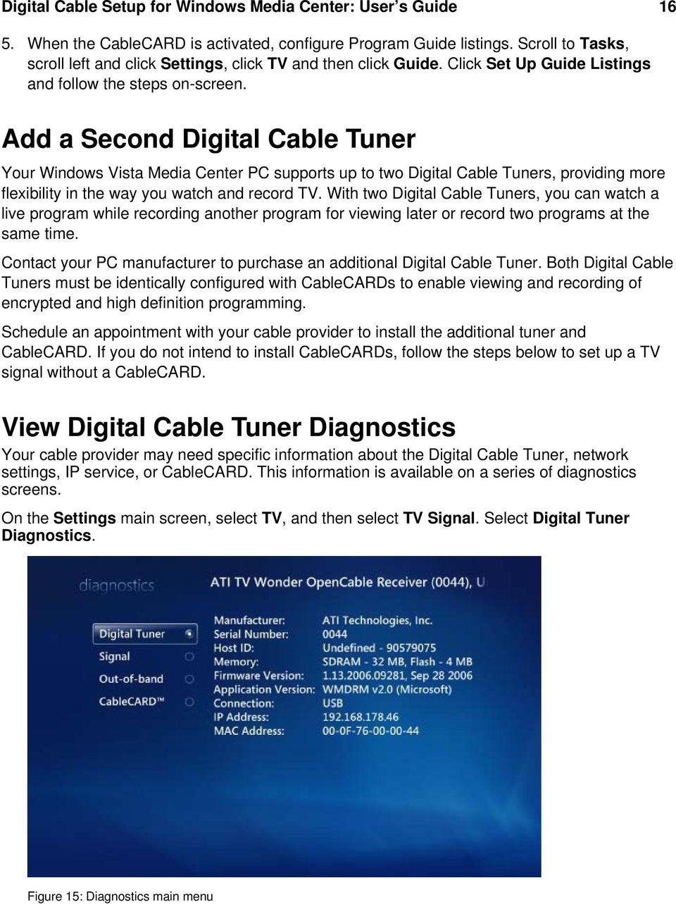 Add a Second Digital Cable Tuner Your Windows Vista Media Center PC supports up to two Digital Cable Tuners, providing more flexibility in the way you watch and record TV.