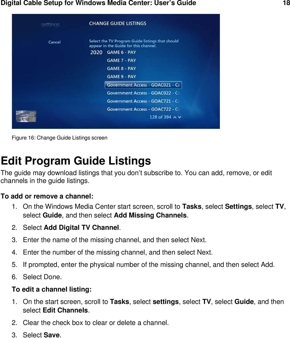 On the Windows Media Center start screen, scroll to Tasks, select Settings, select TV, select Guide, and then select Add Missing Channels. 2. Select Add Digital TV Channel. 3.