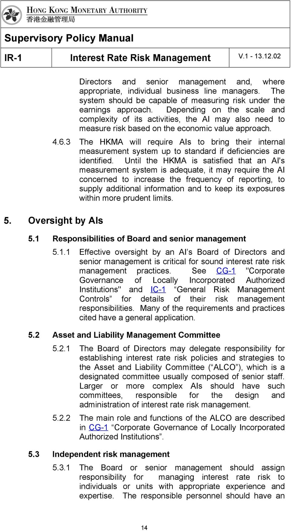 3 The HKMA will require AIs to bring their internal measurement system up to standard if deficiencies are identified.