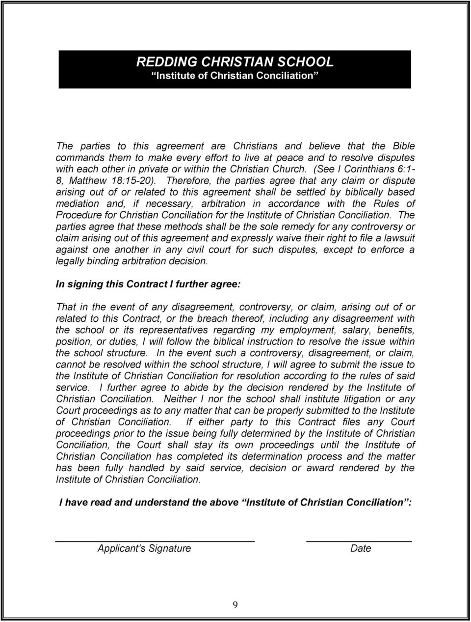Therefore, the parties agree that any claim or dispute arising out of or related to this agreement shall be settled by biblically based mediation and, if necessary, arbitration in accordance with the